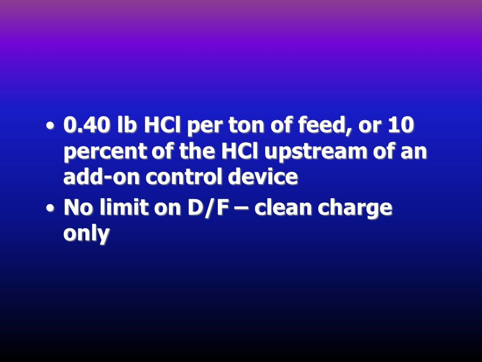 0.40 lb HCl per ton of feed, or 10 percent of the HCl upstream of an add-on control device0.40 lb HCl per ton of feed, or 10 percent of the HCl upstre