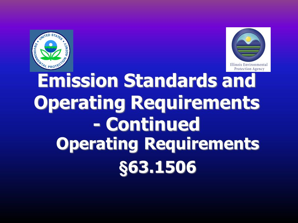 Emission Standards and Operating Requirements - Continued Operating Requirements §63.1506