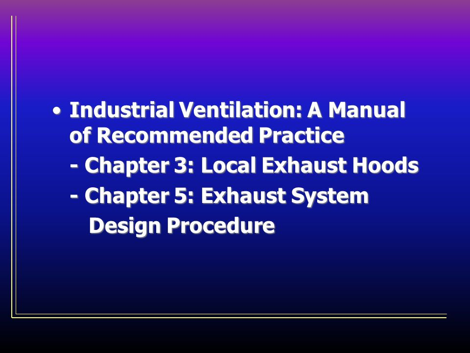 Industrial Ventilation: A Manual of Recommended PracticeIndustrial Ventilation: A Manual of Recommended Practice - Chapter 3: Local Exhaust Hoods - Ch