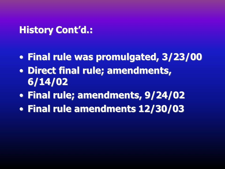 History Contd.: Final rule was promulgated, 3/23/00Final rule was promulgated, 3/23/00 Direct final rule; amendments, 6/14/02Direct final rule; amendm