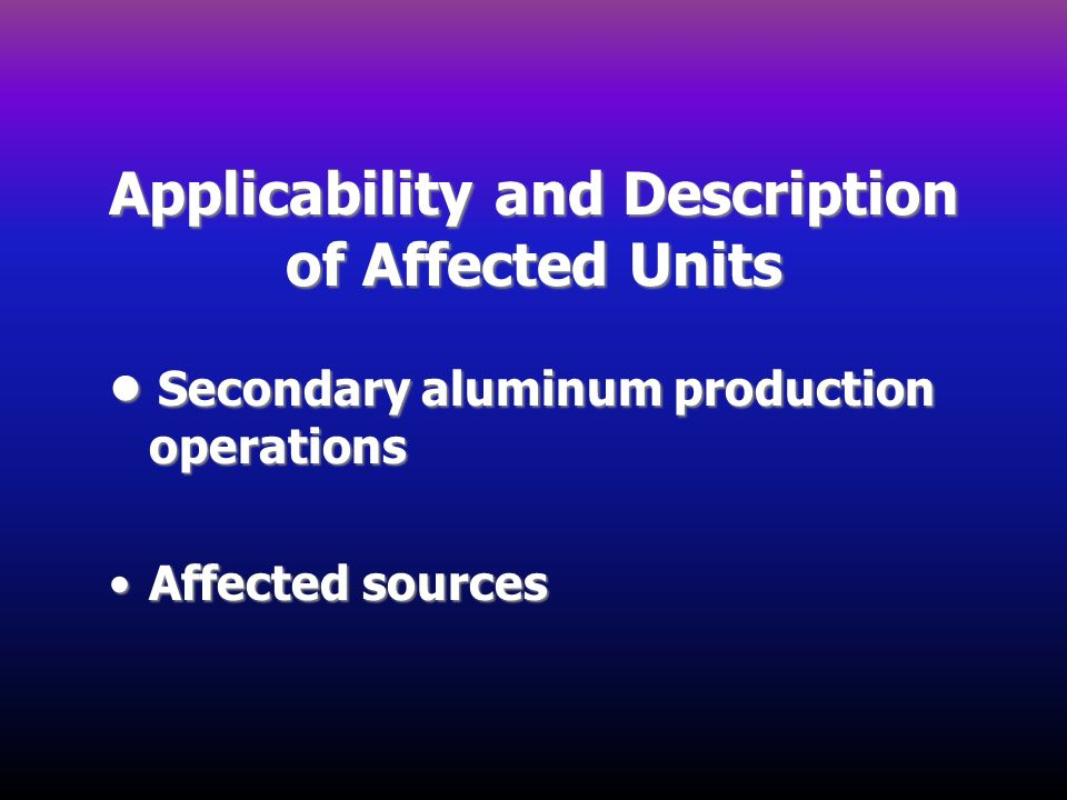 Applicability and Description of Affected Units Secondary aluminum production operations Secondary aluminum production operations Affected sourcesAffe