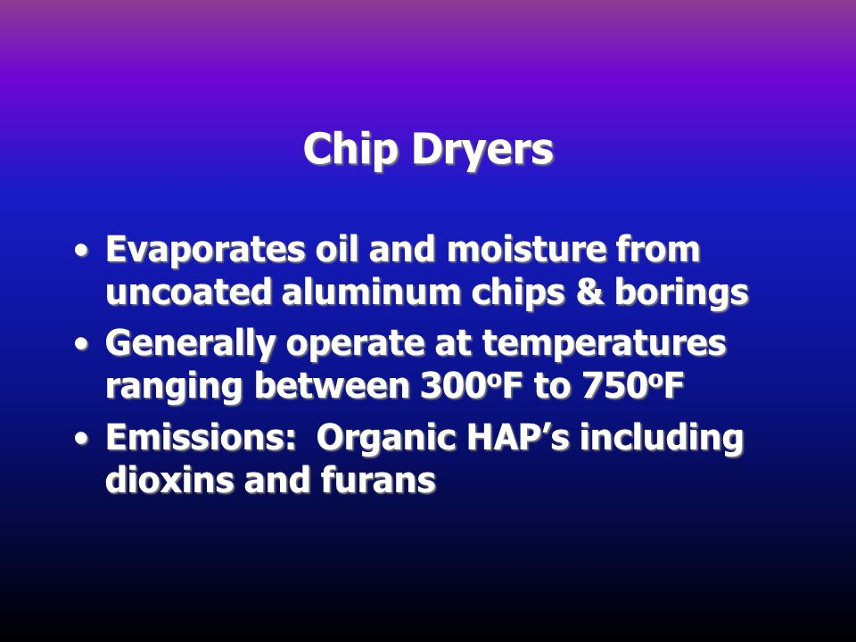 Chip Dryers Evaporates oil and moisture from uncoated aluminum chips & boringsEvaporates oil and moisture from uncoated aluminum chips & borings Gener