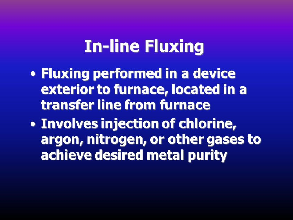 In-line Fluxing Fluxing performed in a device exterior to furnace, located in a transfer line from furnaceFluxing performed in a device exterior to fu
