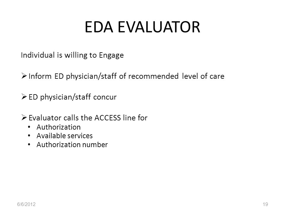 EDA EVALUATOR Individual is willing to Engage Inform ED physician/staff of recommended level of care ED physician/staff concur Evaluator calls the ACC
