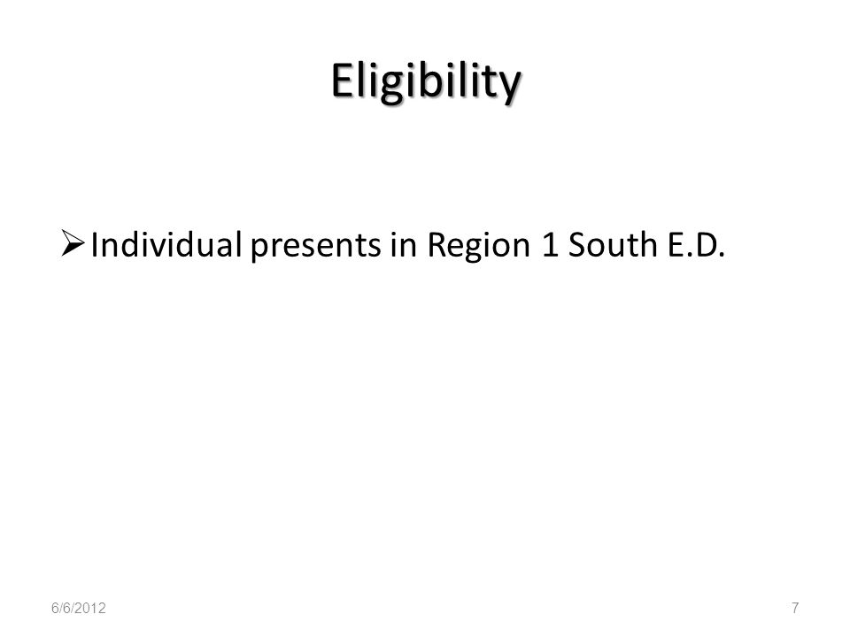 Eligibility Individual presents in Region 1 South E.D. 6/6/20127