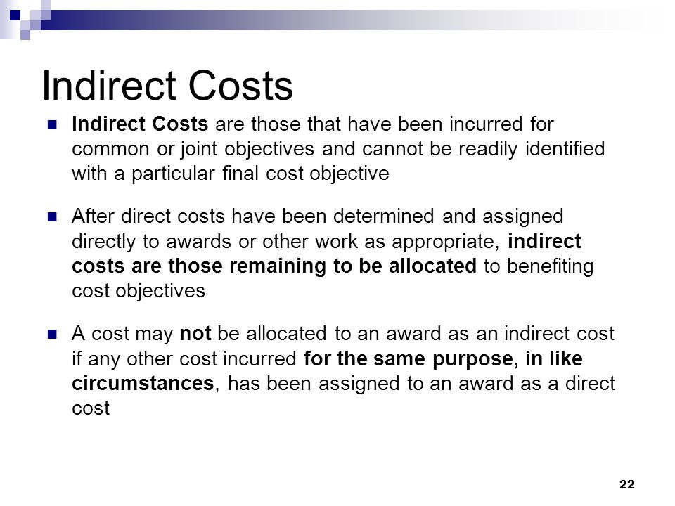 22 Indirect Costs Indirect Costs are those that have been incurred for common or joint objectives and cannot be readily identified with a particular f