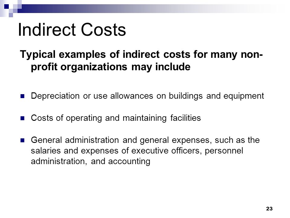 23 Indirect Costs Typical examples of indirect costs for many non- profit organizations may include Depreciation or use allowances on buildings and eq