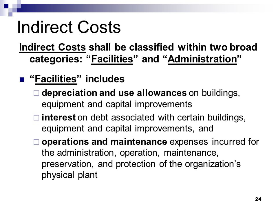 24 Indirect Costs Indirect Costs shall be classified within two broad categories: Facilities and Administration Facilities includes depreciation and u