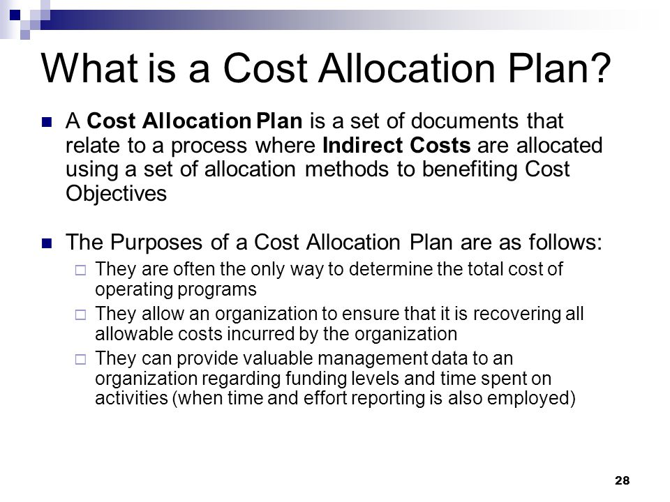 28 What is a Cost Allocation Plan? A Cost Allocation Plan is a set of documents that relate to a process where Indirect Costs are allocated using a se