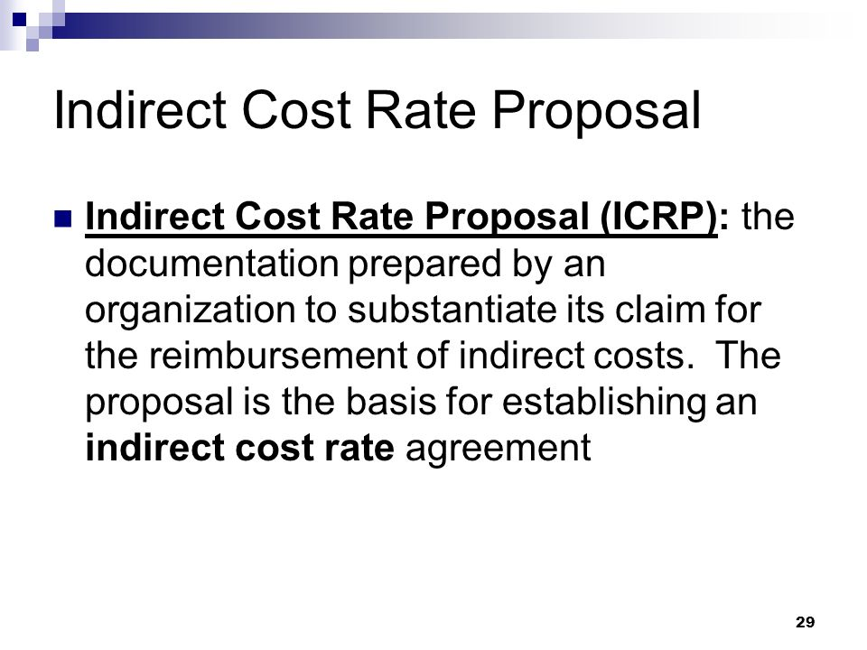 29 Indirect Cost Rate Proposal Indirect Cost Rate Proposal (ICRP): the documentation prepared by an organization to substantiate its claim for the rei