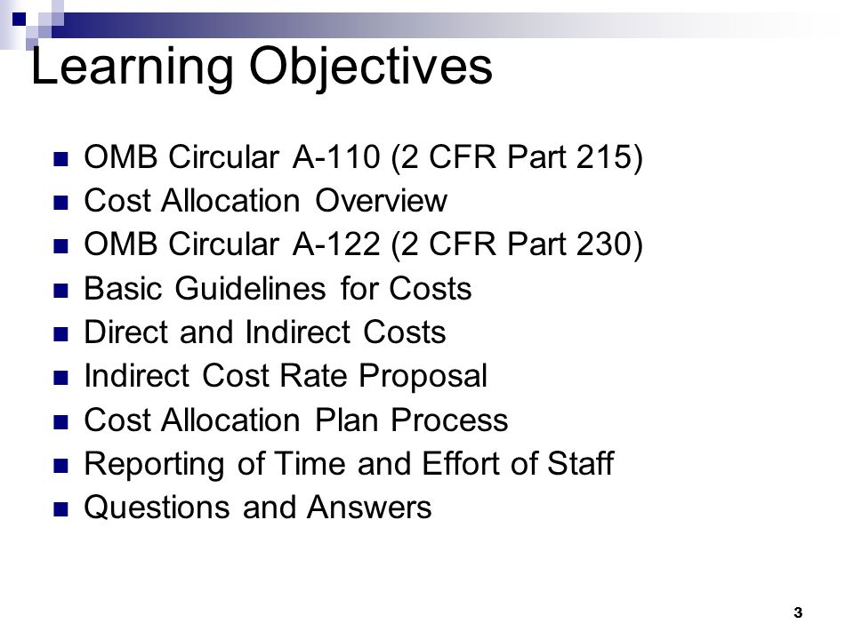 3 OMB Circular A-110 (2 CFR Part 215) Cost Allocation Overview OMB Circular A-122 (2 CFR Part 230) Basic Guidelines for Costs Direct and Indirect Cost