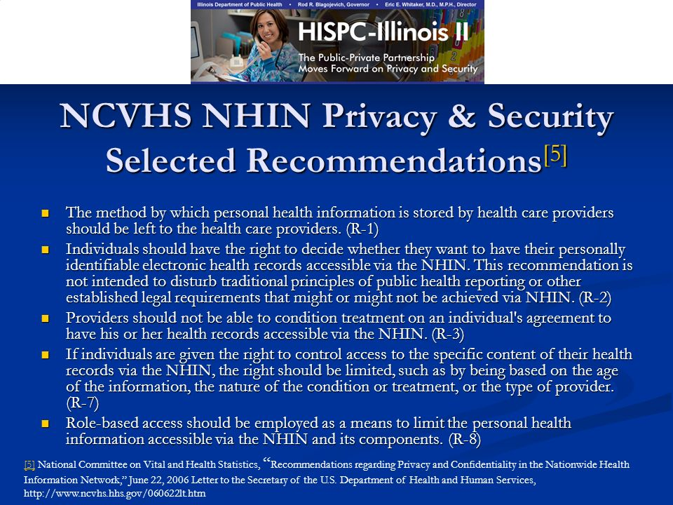 NCVHS NHIN Privacy & Security Selected Recommendations [5] The method by which personal health information is stored by health care providers should be left to the health care providers.