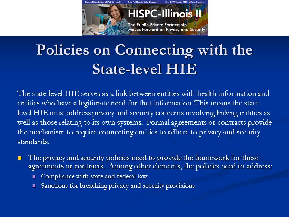 Policies on Connecting with the State-level HIE The privacy and security policies need to provide the framework for these agreements or contracts.
