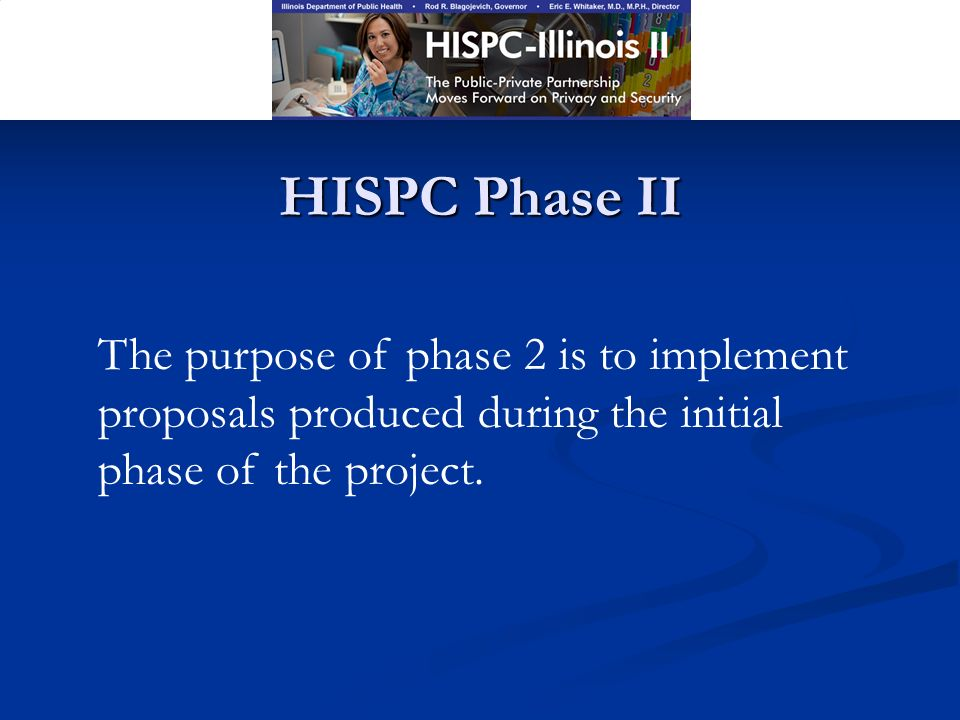 HISPC Phase II The purpose of phase 2 is to implement proposals produced during the initial phase of the project.