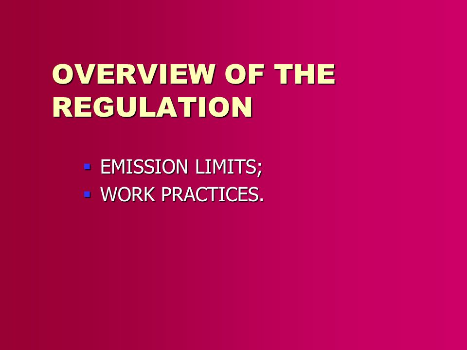 OVERVIEW OF THE REGULATION EMISSION LIMITS; EMISSION LIMITS; WORK PRACTICES. WORK PRACTICES.