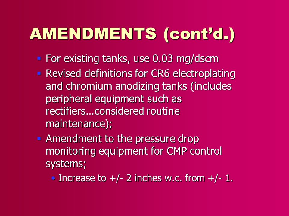 AMENDMENTS (contd.) For existing tanks, use 0.03 mg/dscm For existing tanks, use 0.03 mg/dscm Revised definitions for CR6 electroplating and chromium