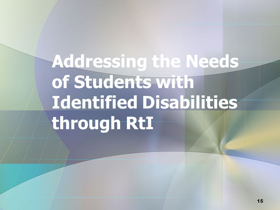 Addressing the Needs of Students with Identified Disabilities through RtI 15