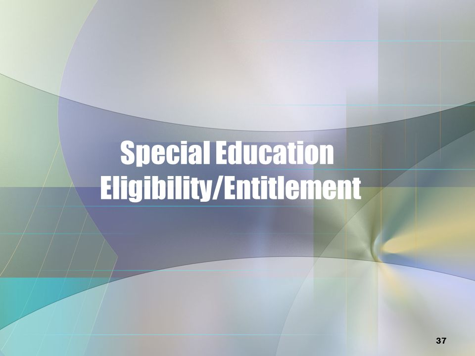 Special Education Eligibility/Entitlement 37