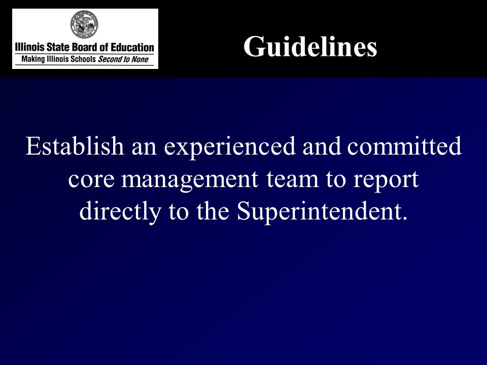 Establish an experienced and committed core management team to report directly to the Superintendent.