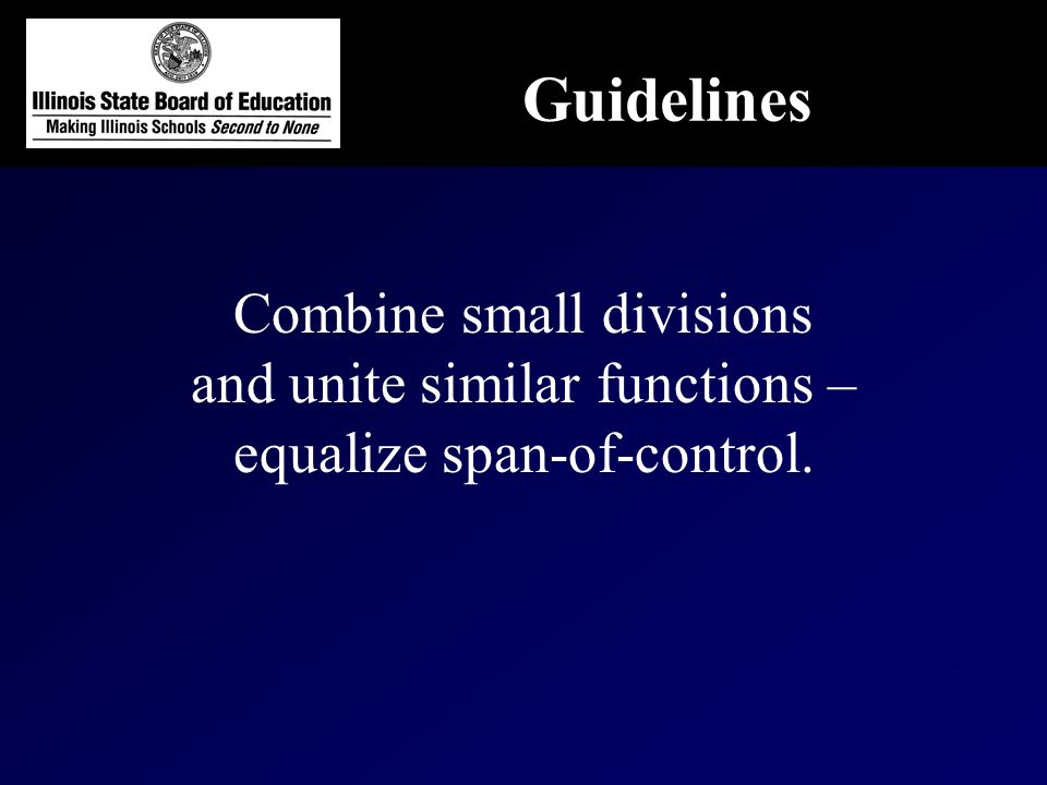 Combine small divisions and unite similar functions – equalize span-of-control. Guidelines