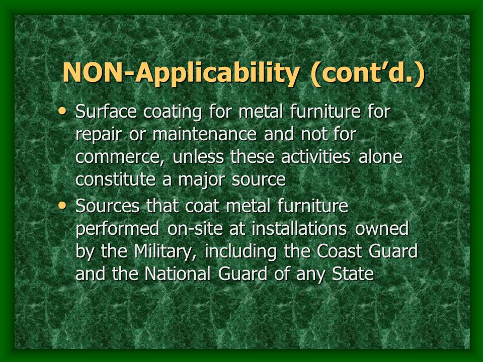 NON-Applicability (contd.) Surface coating for metal furniture for repair or maintenance and not for commerce, unless these activities alone constitut