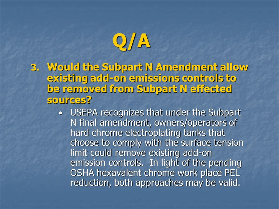 Q/A 3. Would the Subpart N Amendment allow existing add-on emissions controls to be removed from Subpart N effected sources? USEPA recognizes that und