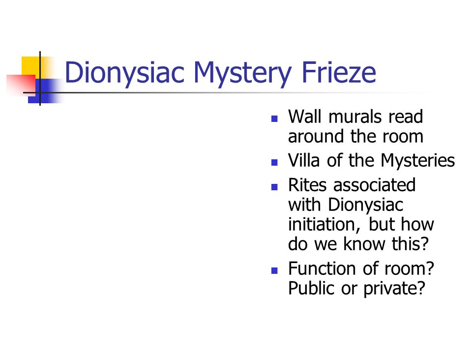 Dionysiac Mystery Frieze Wall murals read around the room Villa of the Mysteries Rites associated with Dionysiac initiation, but how do we know this.
