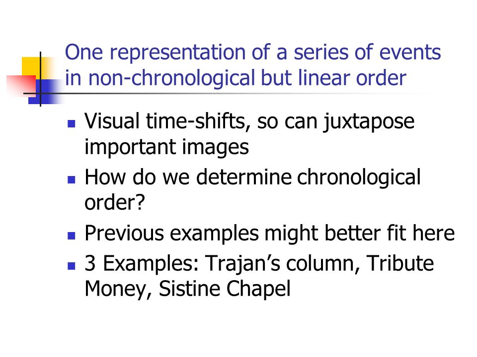 One representation of a series of events in non-chronological but linear order Visual time-shifts, so can juxtapose important images How do we determi