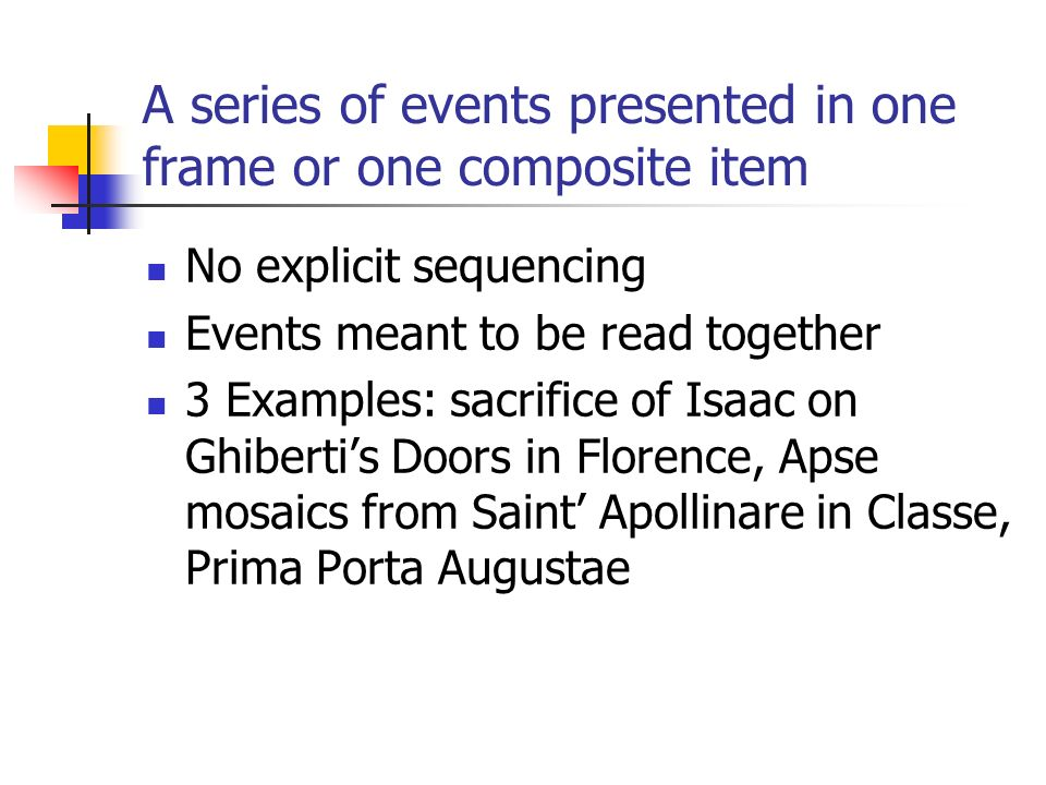 A series of events presented in one frame or one composite item No explicit sequencing Events meant to be read together 3 Examples: sacrifice of Isaac