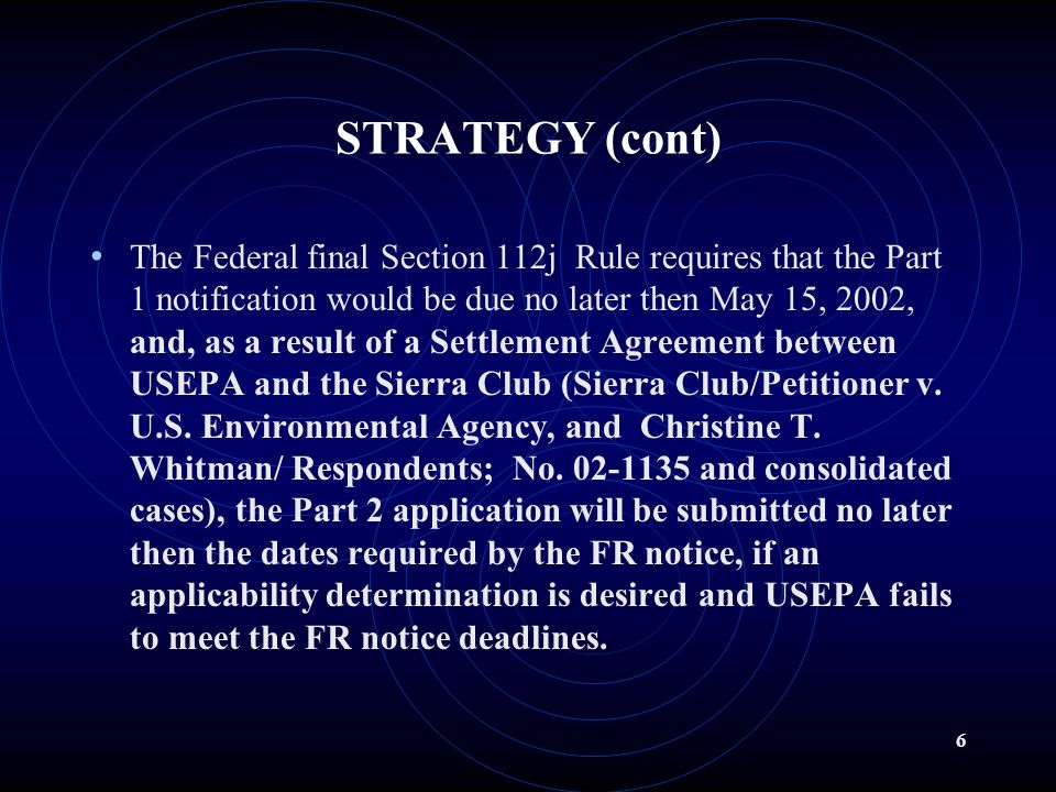 5 STRATEGY (cont) USEPA promulgated a revision on March 05, 2002 to the Part 63 General Provisions and Section 112(j) Control Technology Determination for Major Sources to address the TITLE V requirement for the non-final NESHAPs in two parts.