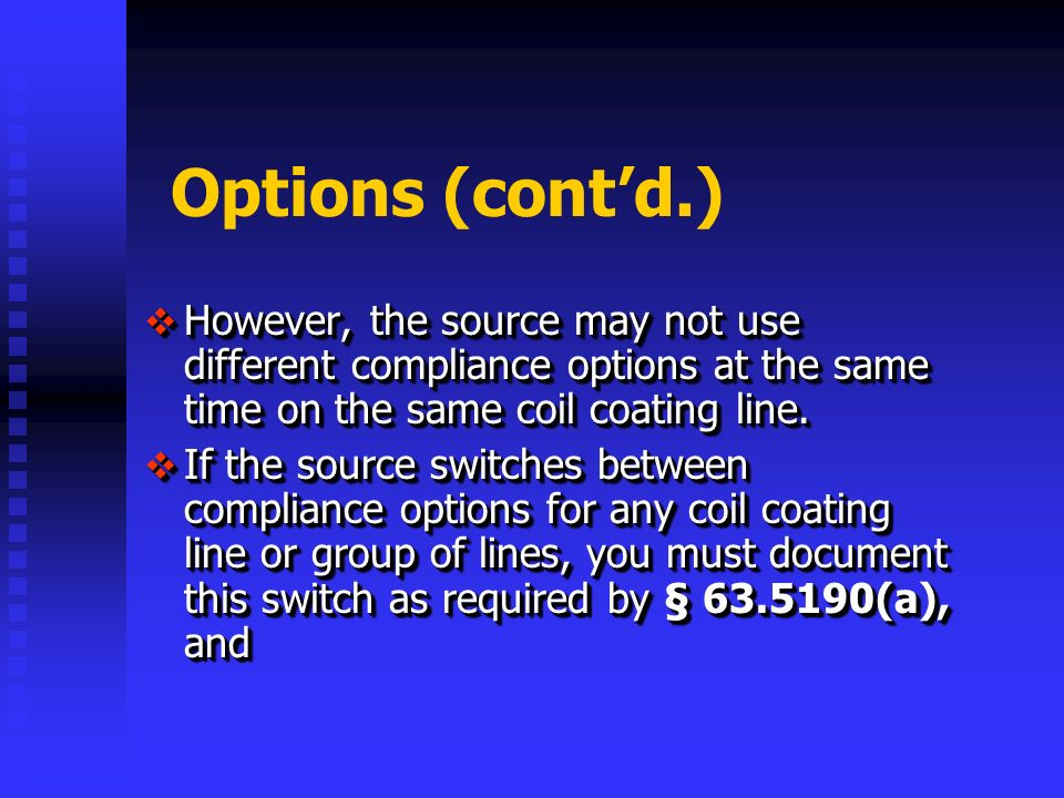 Options (contd.) However, the source may not use different compliance options at the same time on the same coil coating line.