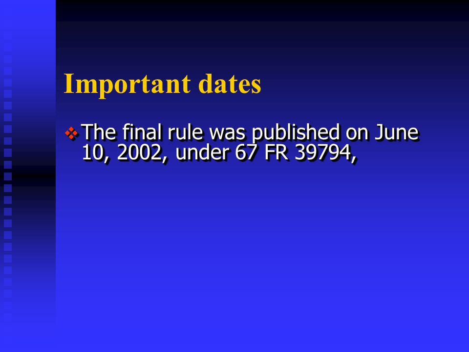 Important dates The final rule was published on June 10, 2002, under 67 FR 39794, The final rule was published on June 10, 2002, under 67 FR 39794,