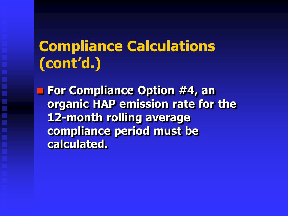 Compliance Calculations (contd.) For Compliance Option #4, an organic HAP emission rate for the 12-month rolling average compliance period must be calculated.