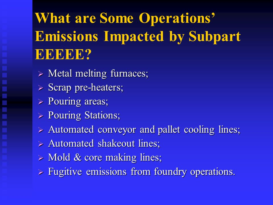 What are Some Operations Emissions Impacted by Subpart EEEEE? Metal melting furnaces; Metal melting furnaces; Scrap pre-heaters; Scrap pre-heaters; Po