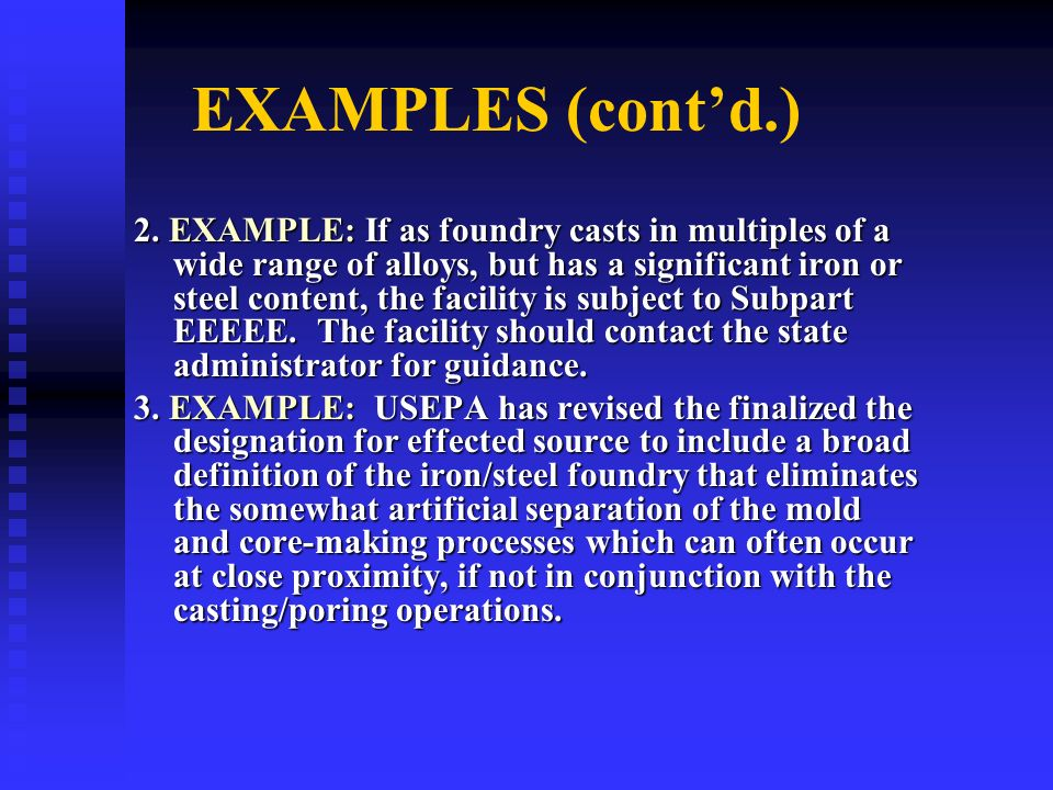 EXAMPLES (contd.) 2. EXAMPLE: If as foundry casts in multiples of a wide range of alloys, but has a significant iron or steel content, the facility is