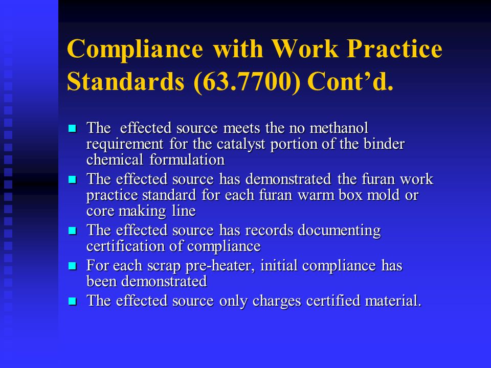 Compliance with Work Practice Standards (63.7700) Contd. The effected source meets the no methanol requirement for the catalyst portion of the binder