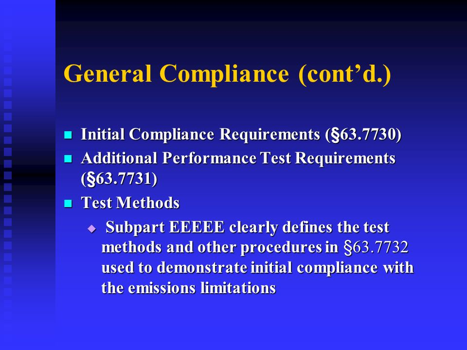 General Compliance (contd.) Initial Compliance Requirements (§63.7730) Initial Compliance Requirements (§63.7730) Additional Performance Test Requirem