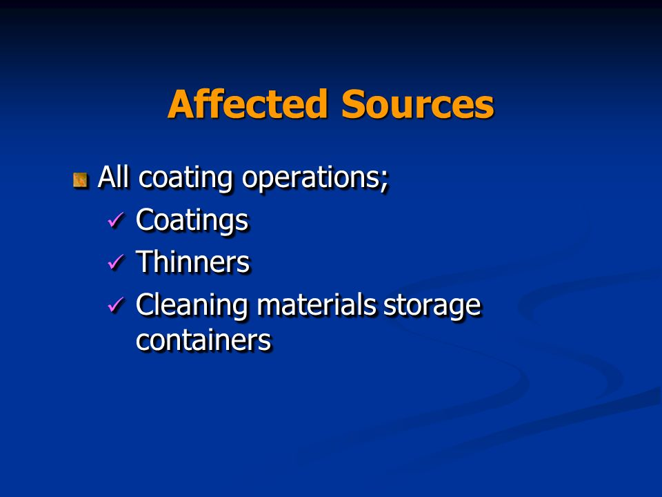 Affected Sources All coating operations; Coatings Coatings Thinners Thinners Cleaning materials storage containers Cleaning materials storage containe