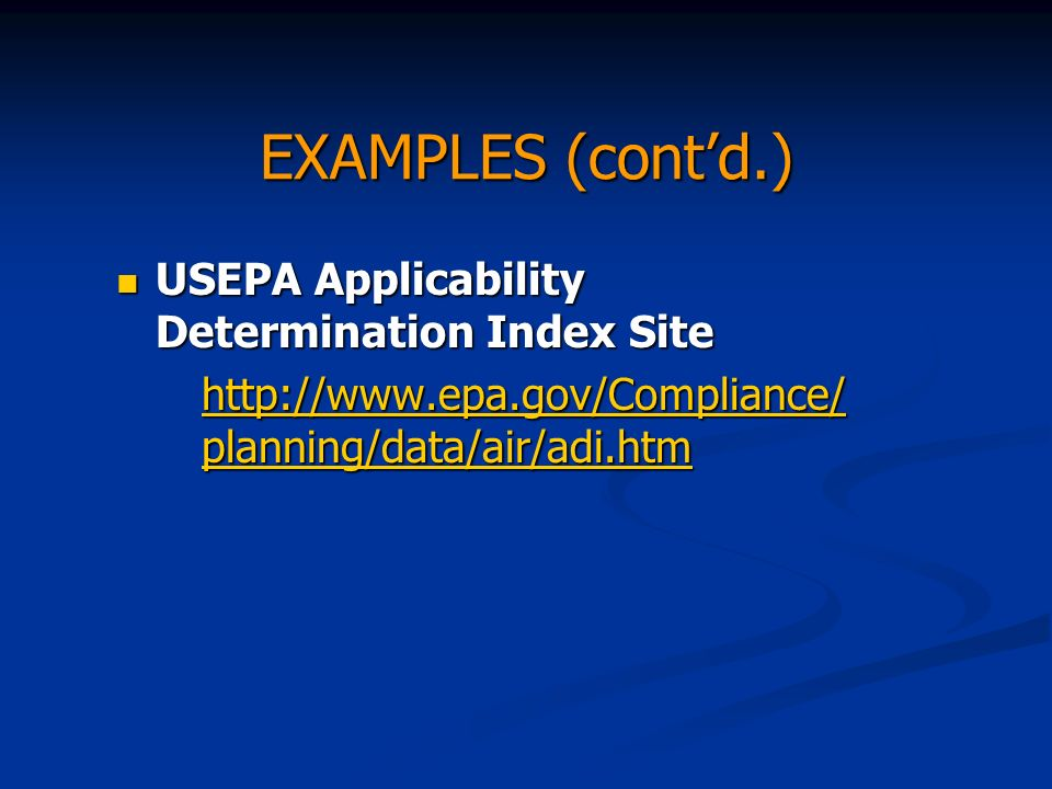 EXAMPLES (contd.) USEPA Applicability Determination Index Site USEPA Applicability Determination Index Site http://www.epa.gov/Compliance/ planning/data/air/adi.htm http://www.epa.gov/Compliance/ planning/data/air/adi.htm