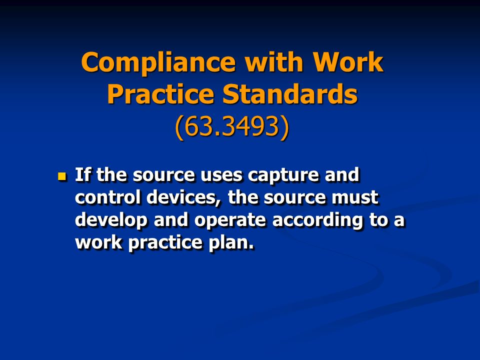 Compliance with Work Practice Standards ( ) If the source uses capture and control devices, the source must develop and operate according to a work practice plan.