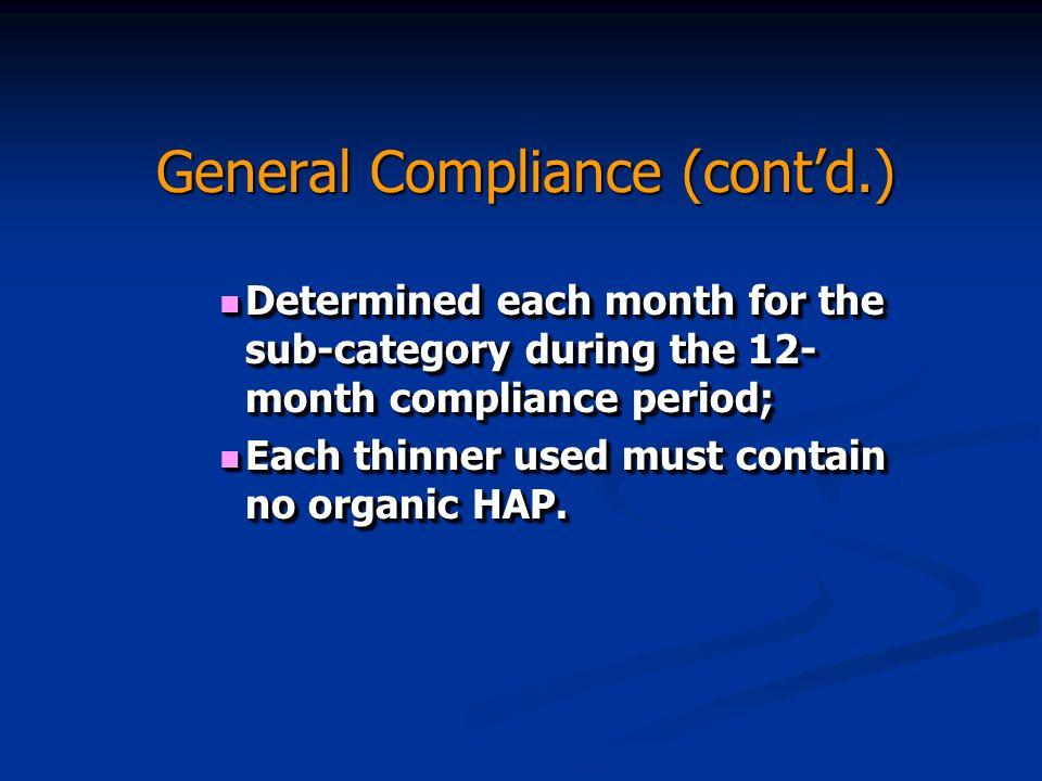 General Compliance (contd.) Determined each month for the sub-category during the 12- month compliance period; Determined each month for the sub-category during the 12- month compliance period; Each thinner used must contain no organic HAP.