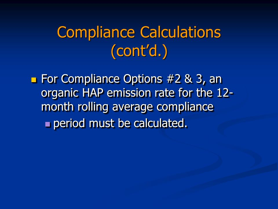 Compliance Calculations (contd.) For Compliance Options #2 & 3, an organic HAP emission rate for the 12- month rolling average compliance For Complian