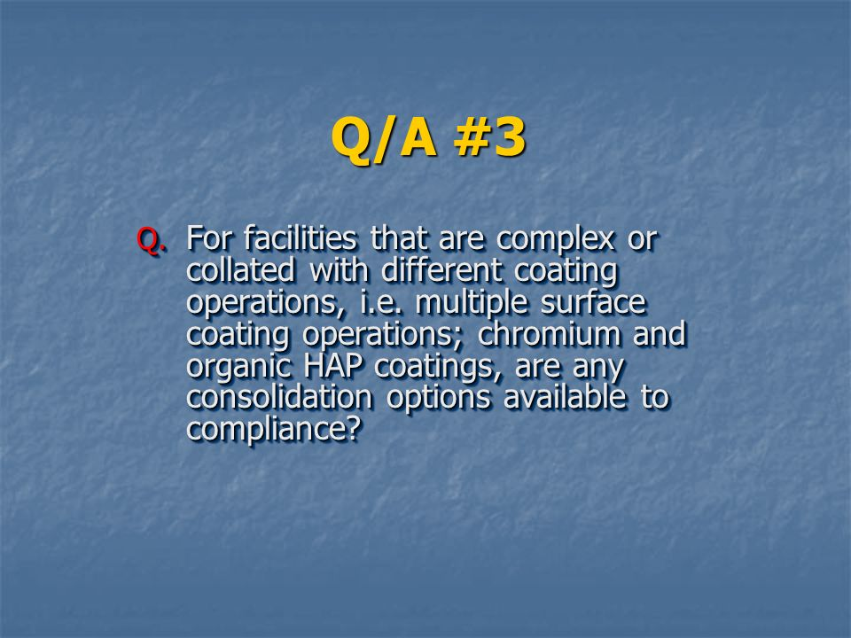 Q/A #3 Q.For facilities that are complex or collated with different coating operations, i.e.