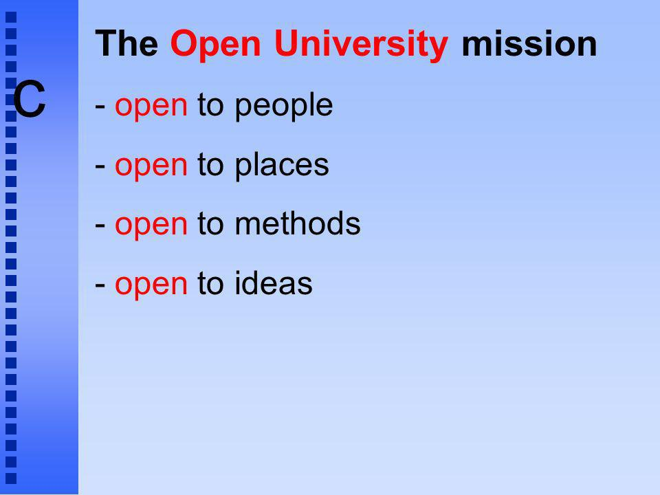 c The Open University mission - open to people - open to places - open to methods - open to ideas