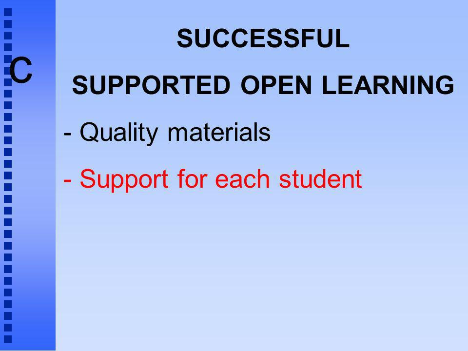 c SUCCESSFUL SUPPORTED OPEN LEARNING - Quality materials - Support for each student