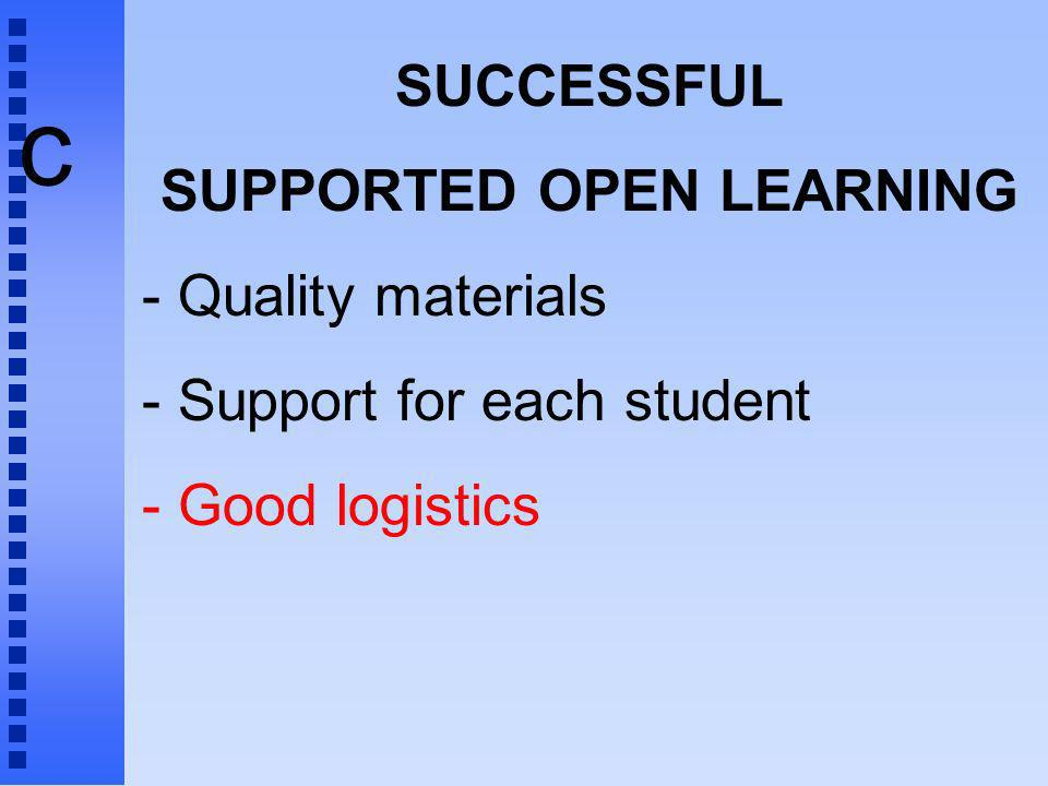 c SUCCESSFUL SUPPORTED OPEN LEARNING - Quality materials - Support for each student - Good logistics