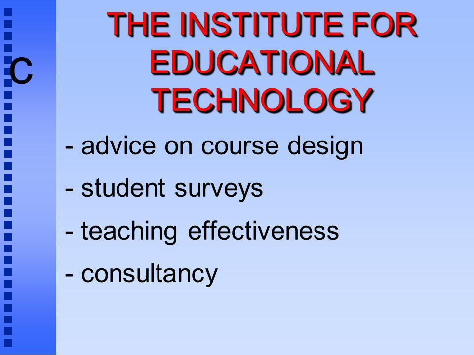 c THE INSTITUTE FOR EDUCATIONAL TECHNOLOGY - advice on course design - student surveys - teaching effectiveness - consultancy
