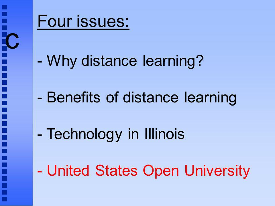 c Four issues: - Why distance learning.