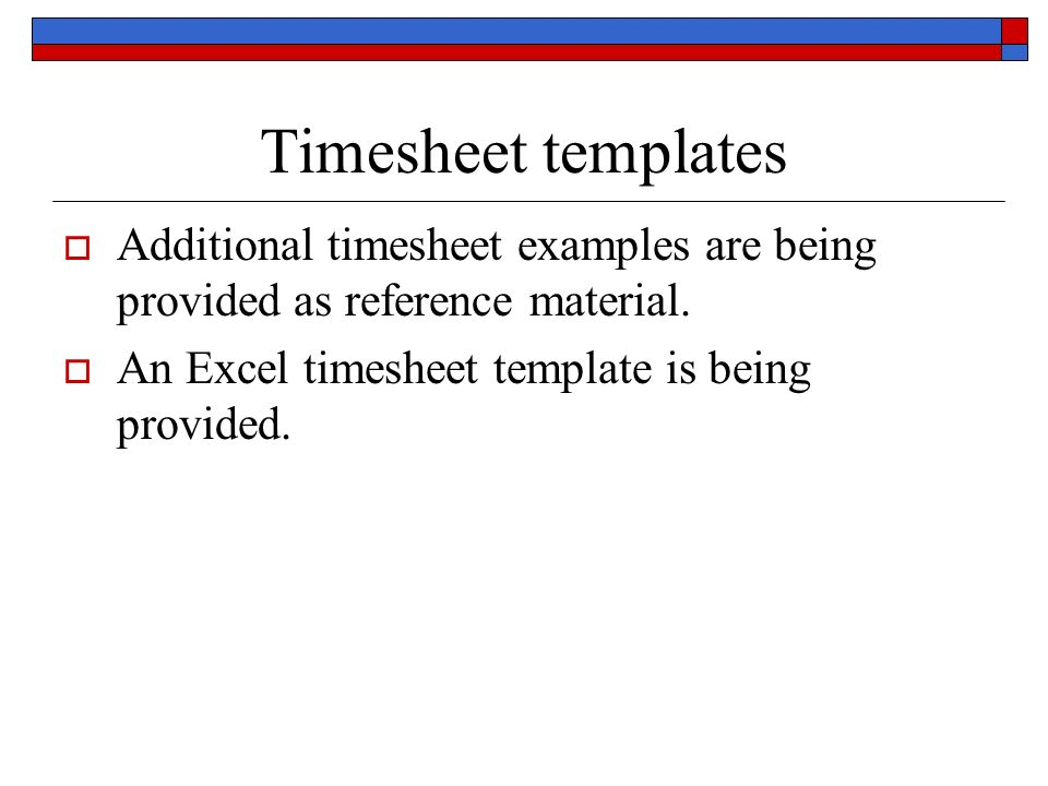 Timesheet templates Additional timesheet examples are being provided as reference material.