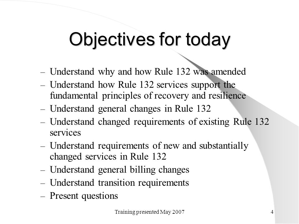 Training presented May 20074 Objectives for today – Understand why and how Rule 132 was amended – Understand how Rule 132 services support the fundame